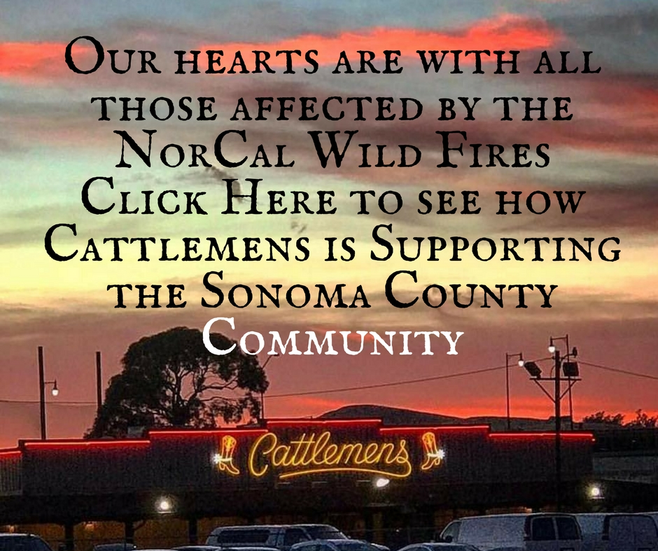 Our hearts are with those affected by the Nor Cal Wild fires. Click here to see how Cattlemens is supporting the Sonoma County Community